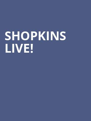 Shopkins Live! at Orpheum Theater