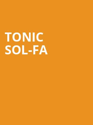 Tonic Sol-fa at Orpheum Theater